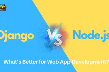 Django Vs Node.js: What's Better for Web App Development?